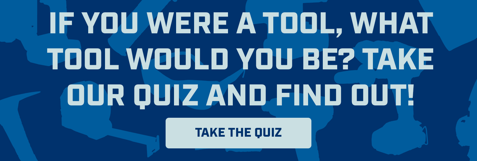 If you were a tool, what tool would you be? Take our quiz to find out!