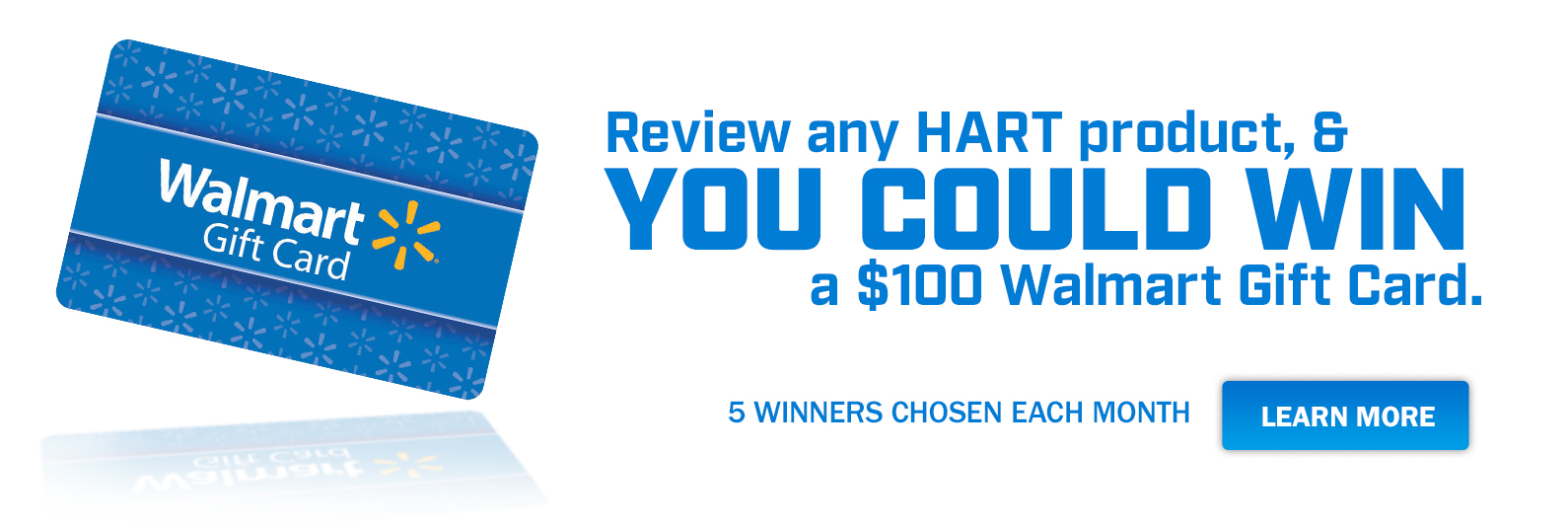 Review any HART product, and you could WIN, a $100 Walmart Gift Cart.